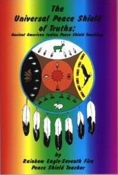 The Universal Peace Shield of Truths:  Ancient American Indian Peace Shield Teachings
